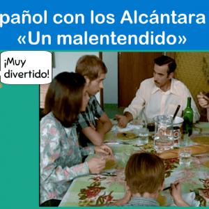 Español con los Alcántara 1: «Un malentendido»