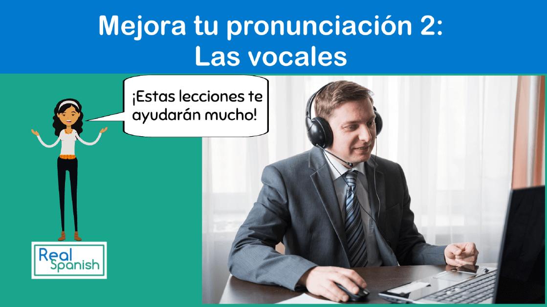 Mejora tu pronunciación 2: Las vocales