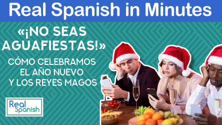 Real Spanish in Minutes: « No seas aguafiestas »