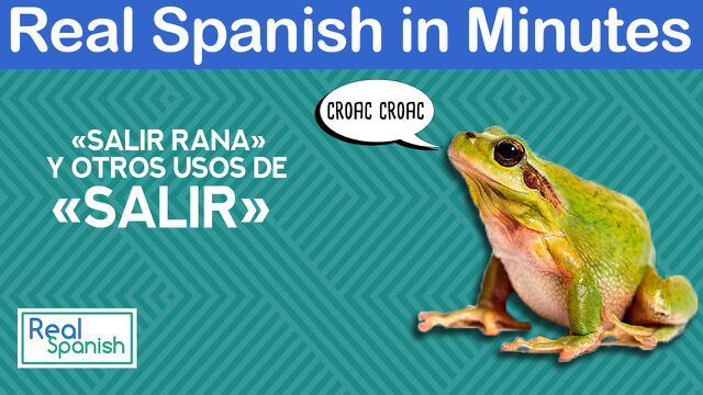 Real Spanish in Minutes. «Salir rana» and other colloquial Spanish expressions with «salir»