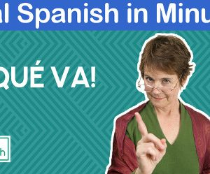 Real Spanish in Minutes. «¡Qué va!» and other colloquial expressions in Spanish