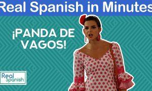 Real Spanish in Minutes. «¡Panda de vagos!»
