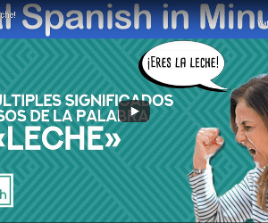 Real Spanish in Minutes. «¡Eres la leche!» and other colloquial expressions in Spanish