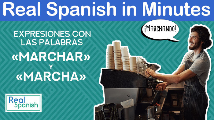 Real Spanish in Minutes: Marchando
