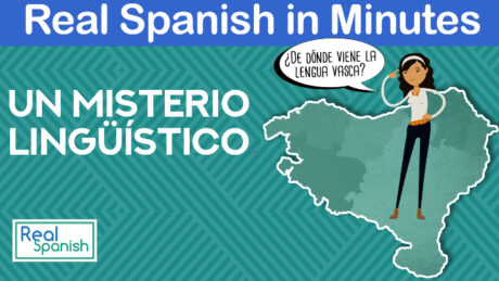 Real Spanish in Minutes: «¿De dónde viene la lengua vasca?»