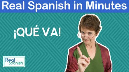 Real Spanish in Minutes Transcripción: ¡Qué va!