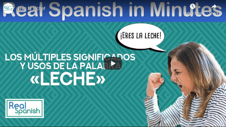 Real Spanish in Minutes Transcription: ¡Eres la leche!